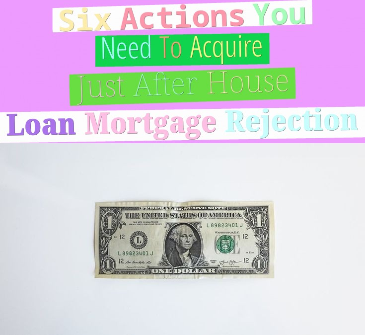 Six Actions You Need To Acquire Just After House Loan Mortgage Rejection